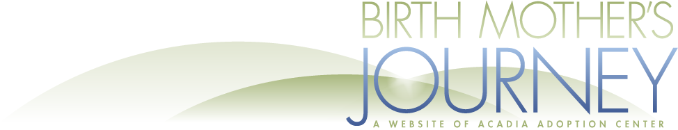 Birth Mother's Journey. A website of Acadia Adoption Center